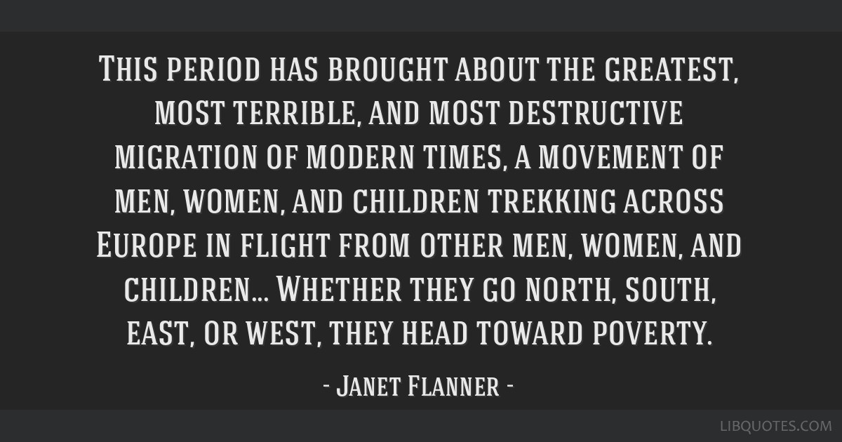 This period has brought about the greatest, most terrible, and most destructive migration of modern times, a movement of men, women, and children...