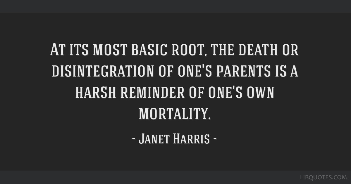 At its most basic root, the death or disintegration of one's parents is a harsh reminder of one's own mortality.