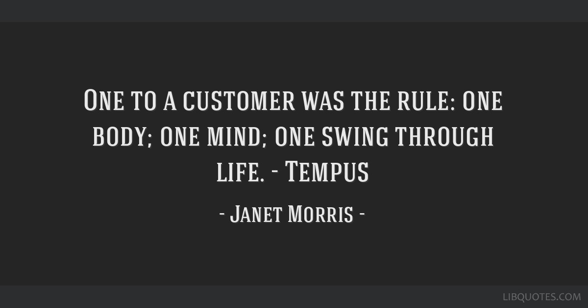 One to a customer was the rule: one body; one mind; one swing through life. - Tempus