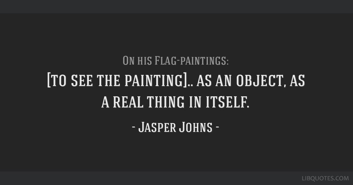 [to see the painting].. as an object, as a real thing in itself.