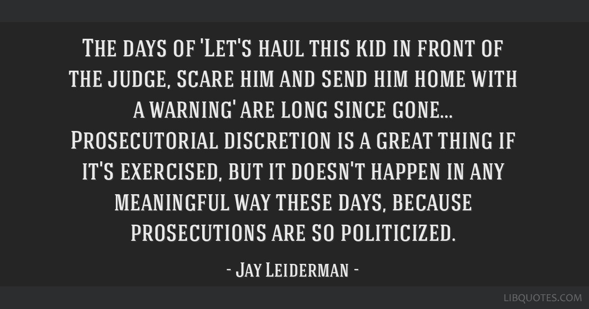 The days of 'Let's haul this kid in front of the judge, scare him and send him home with a warning' are long since gone... Prosecutorial discretion...