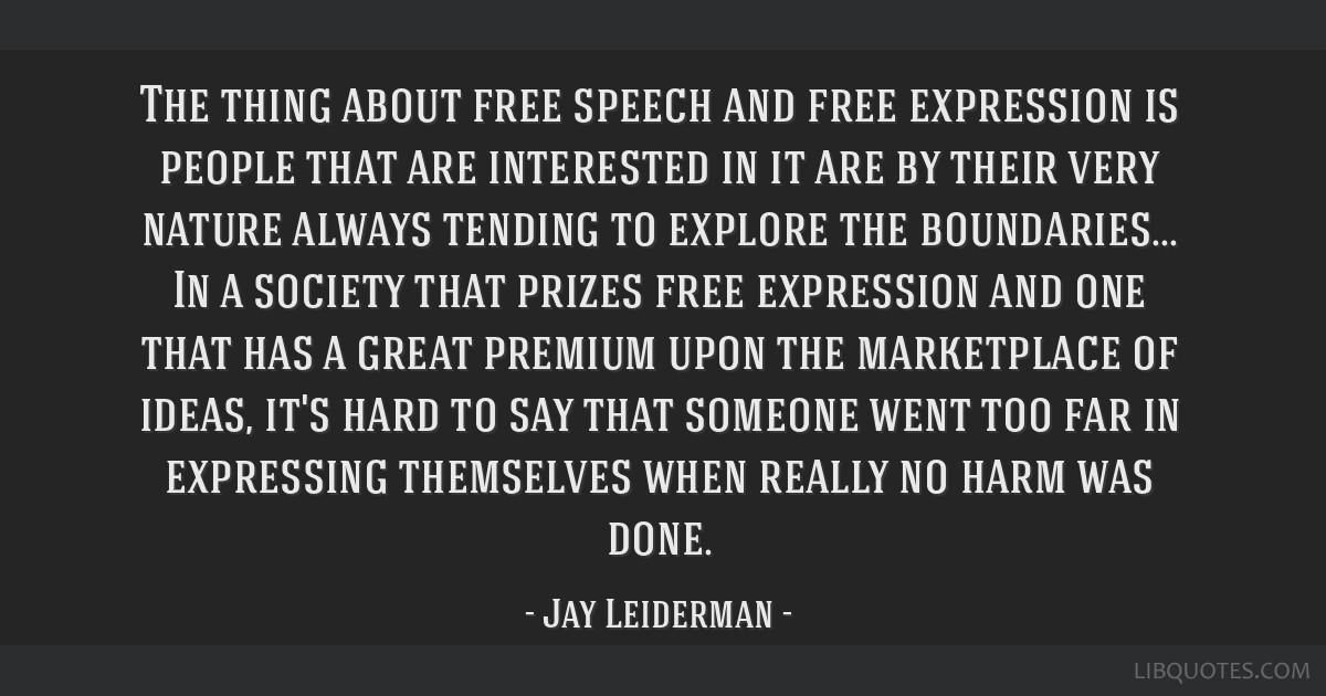 The thing about free speech and free expression is people that are interested in it are by their very nature always tending to explore the...