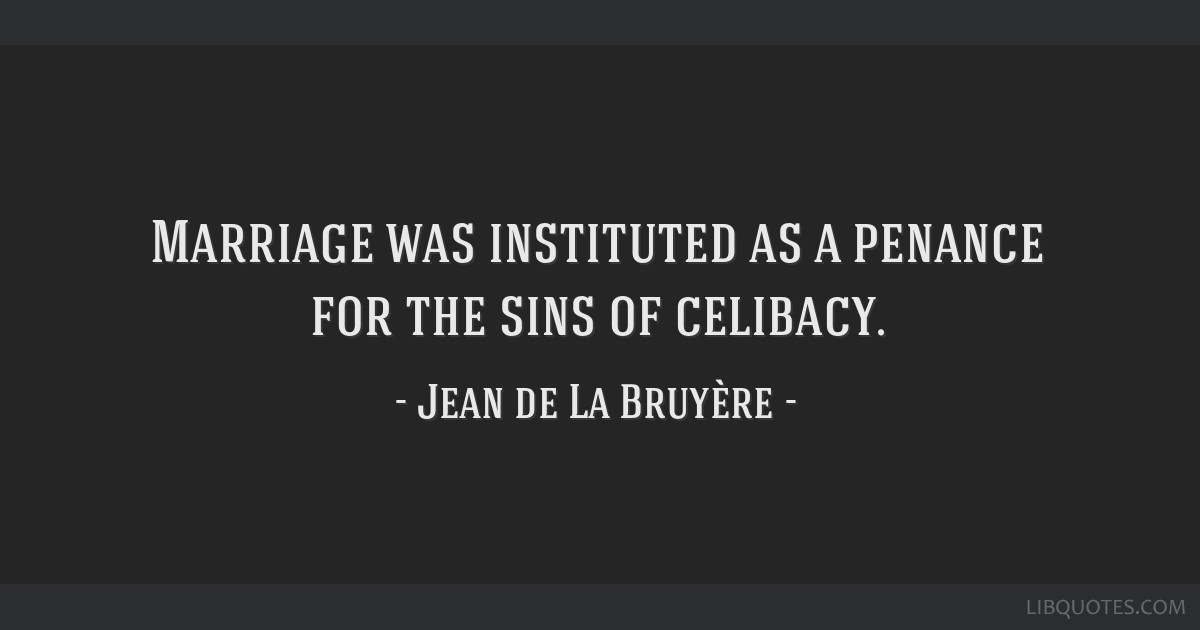 Marriage was instituted as a penance for the sins of celibacy.