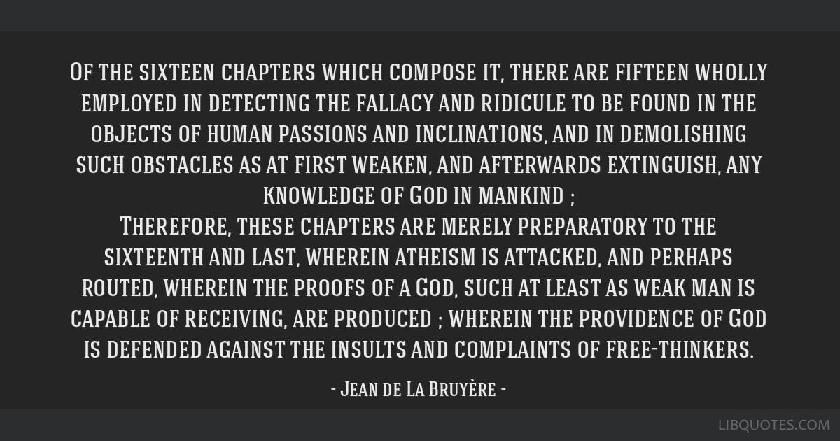 Of the sixteen chapters which compose it, there are fifteen wholly employed in detecting the fallacy and ridicule to be found in the objects of human ...