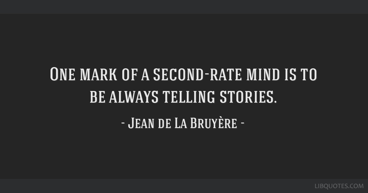 One mark of a second-rate mind is to be always telling stories.