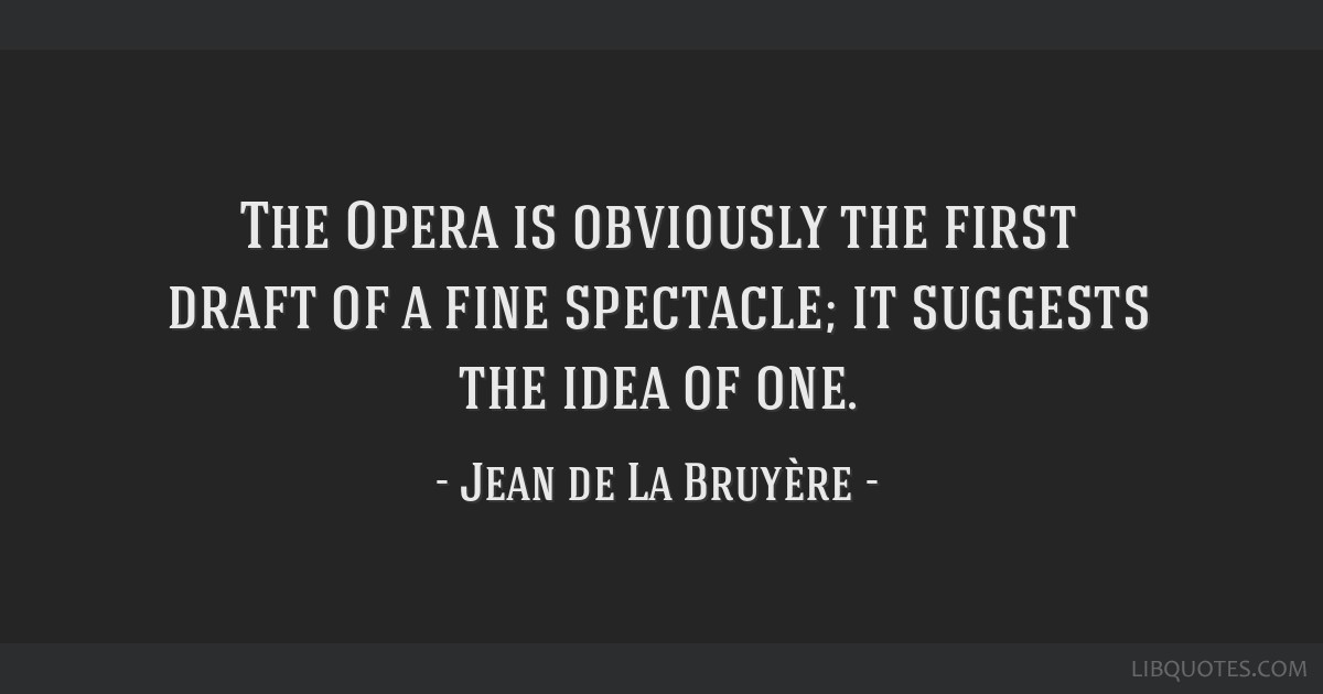 The Opera is obviously the first draft of a fine spectacle; it suggests the idea of one.