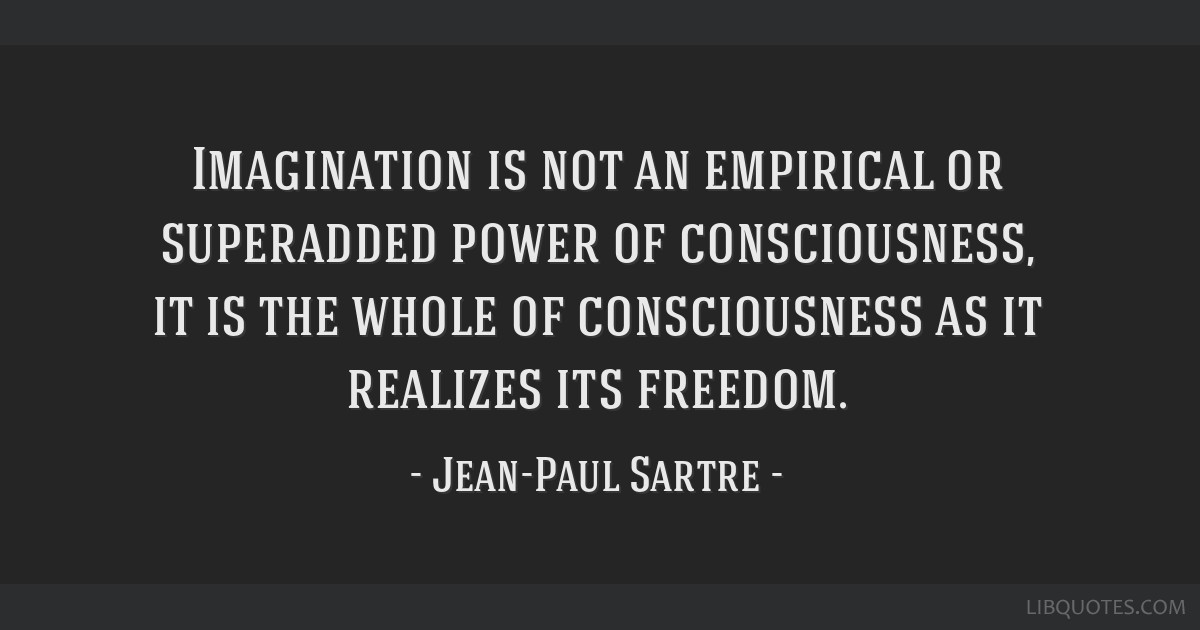 Imagination is not an empirical or superadded power of consciousness, it is the whole of consciousness as it realizes its freedom.