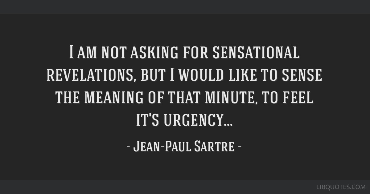 I am not asking for sensational revelations, but I would like to sense the meaning of that minute, to feel it's urgency...