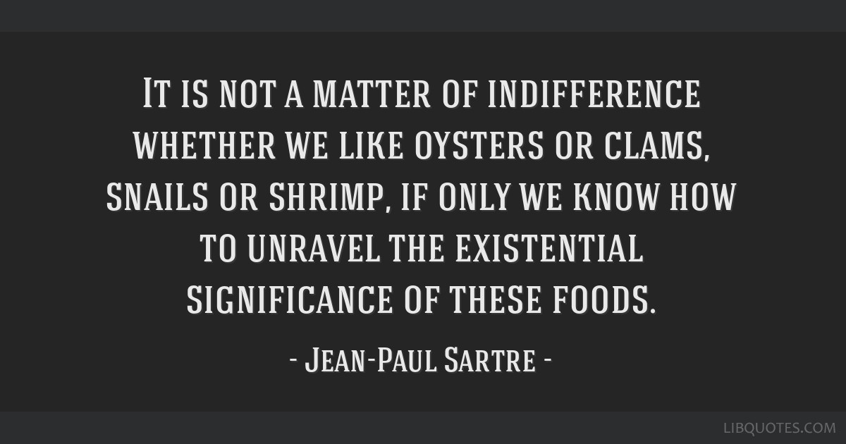 It Is Not A Matter Of Indifference Whether We Like Oysters Or Clams