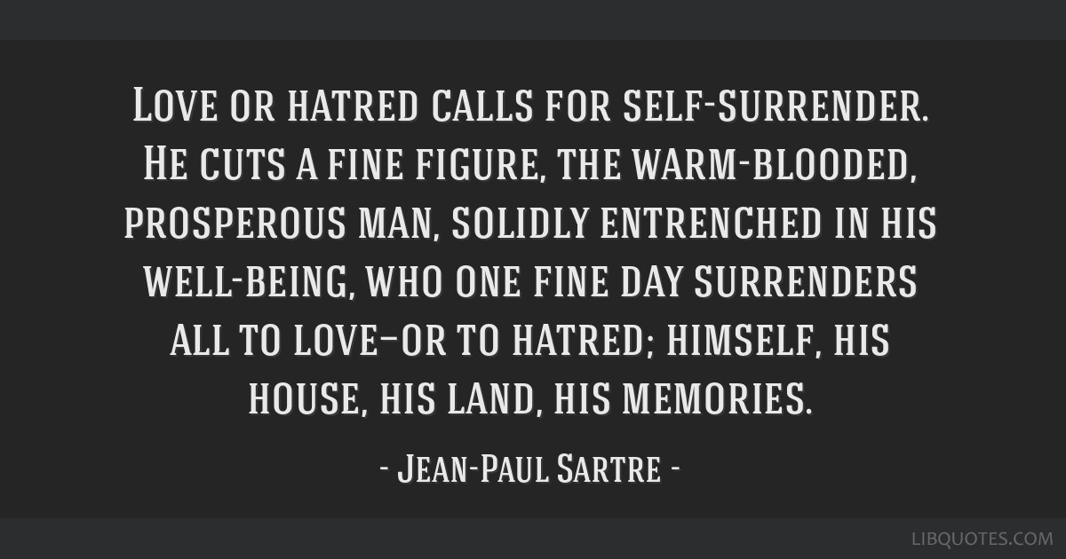 Love or hatred calls for self-surrender. He cuts a fine figure, the warm-blooded, prosperous man, solidly entrenched in his well-being, who one fine...