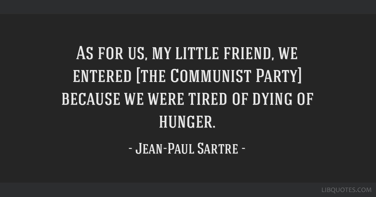 As for us, my little friend, we entered [the Communist Party] because we were tired of dying of hunger.