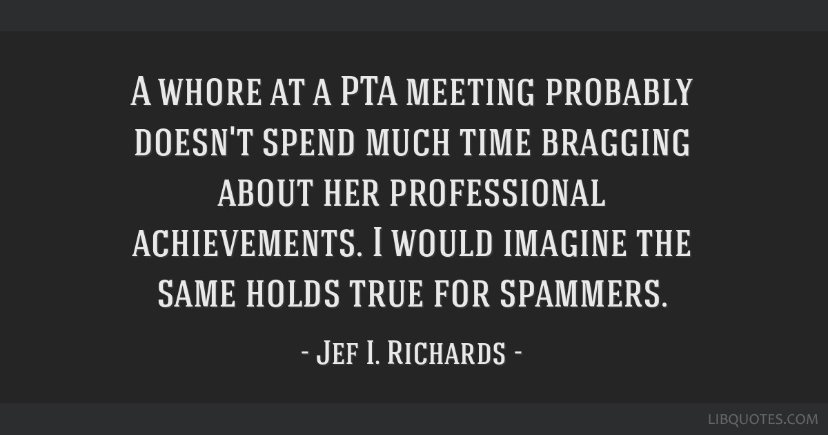 A whore at a PTA meeting probably doesn't spend much time bragging about her professional achievements. I would imagine the same holds true for...
