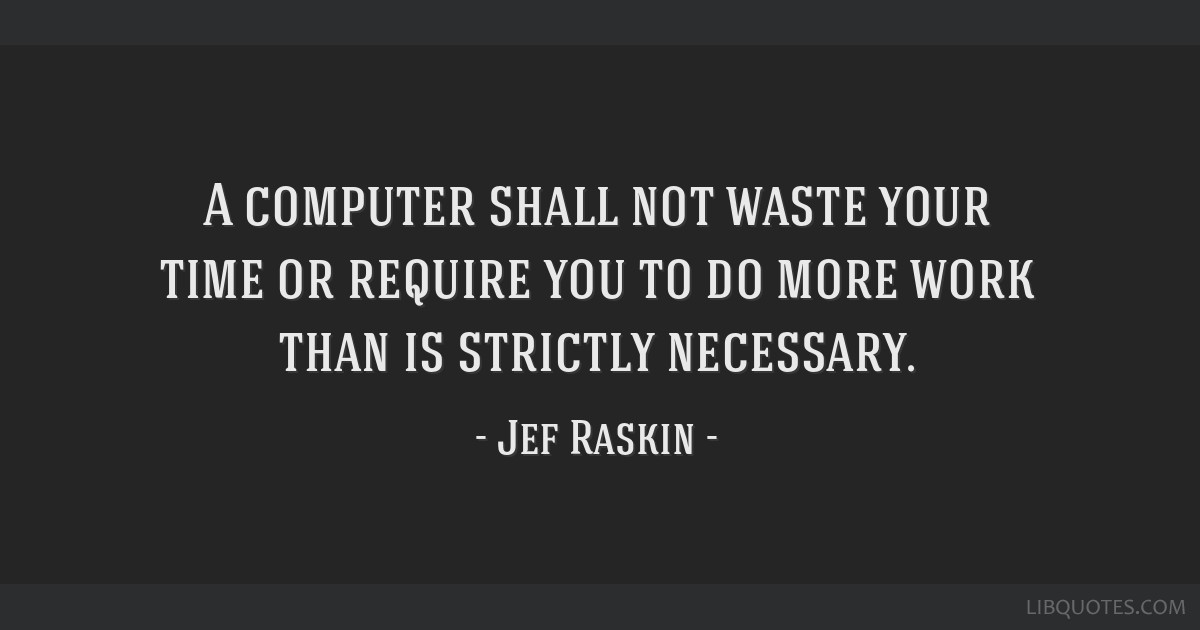A computer shall not waste your time or require you to do more work than is strictly necessary.