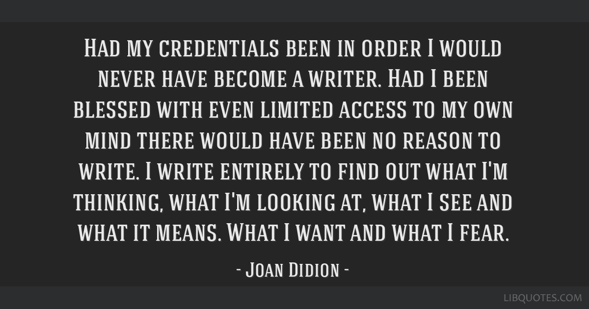 Had my credentials been in order I would never have become a writer. Had I been blessed with even limited access to my own mind there would have been ...