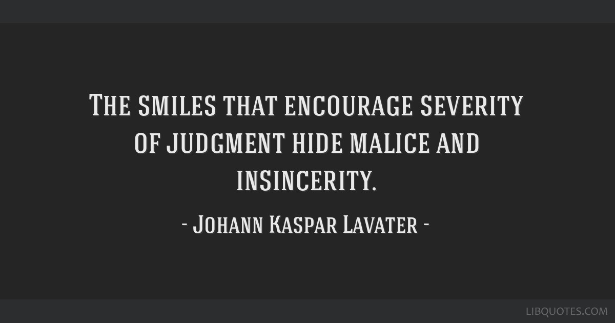 The smiles that encourage severity of judgment hide malice and insincerity.
