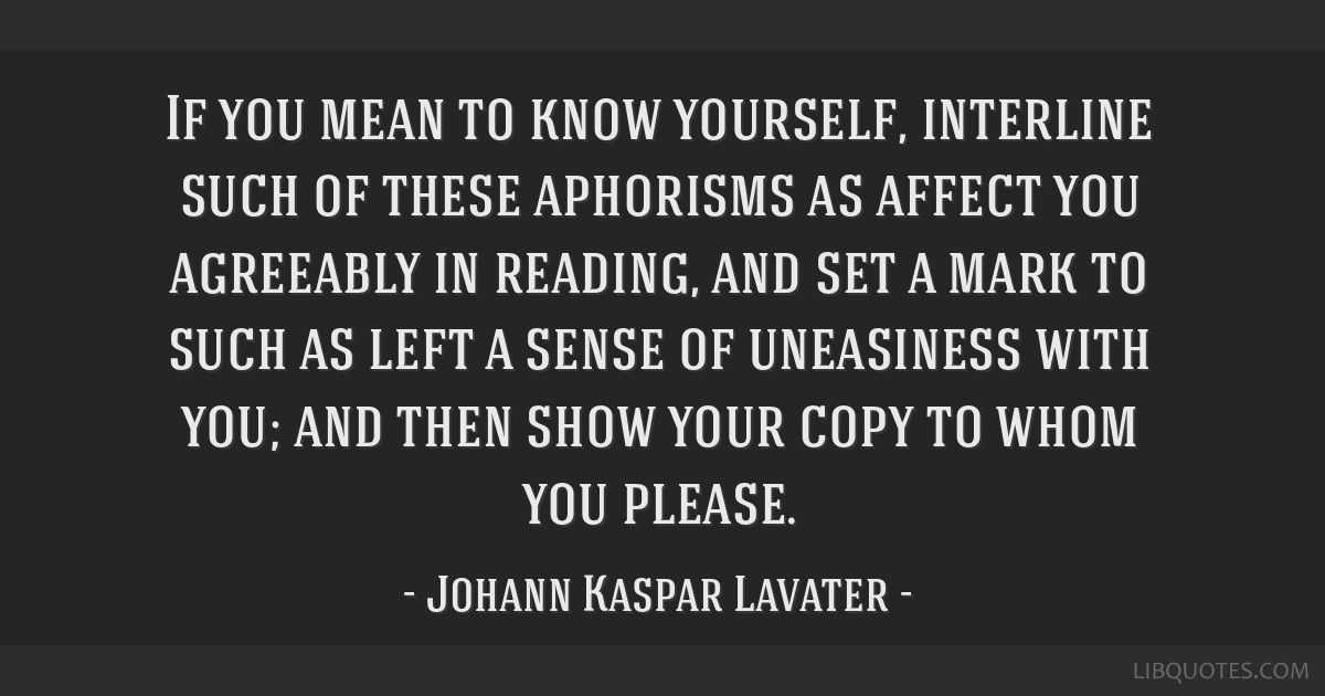 If you mean to know yourself, interline such of these aphorisms as affect you agreeably in reading, and set a mark to such as left a sense of...