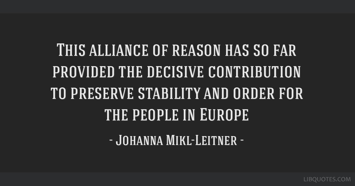 This alliance of reason has so far provided the decisive contribution to preserve stability and order for the people in Europe