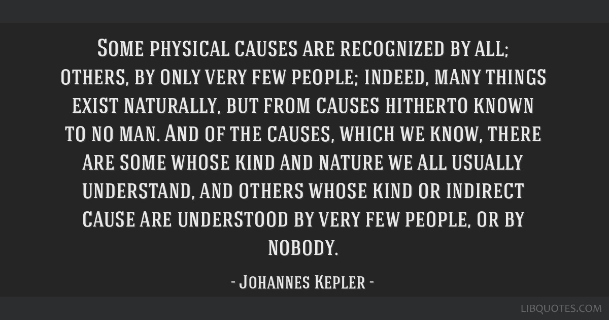 Some physical causes are recognized by all; others, by only very few people; indeed, many things exist naturally, but from causes hitherto known to...
