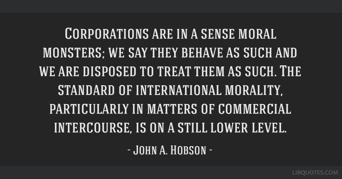 Corporations are in a sense moral monsters; we say they behave as such and we are disposed to treat them as such. The standard of international...