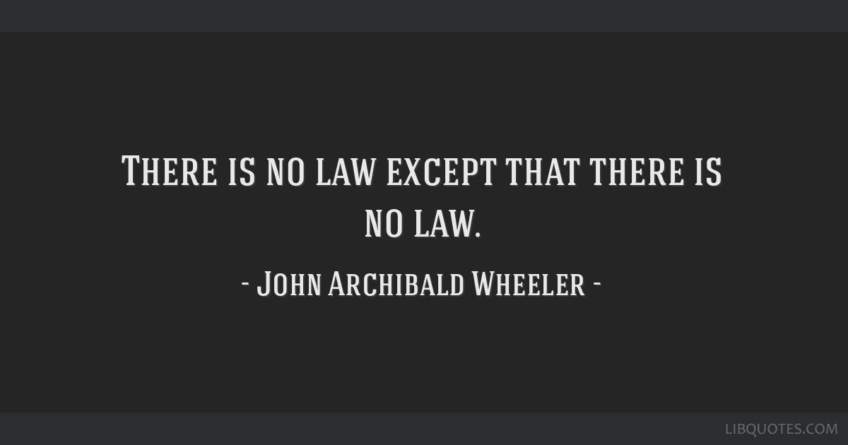 There is no law except that there is no law.