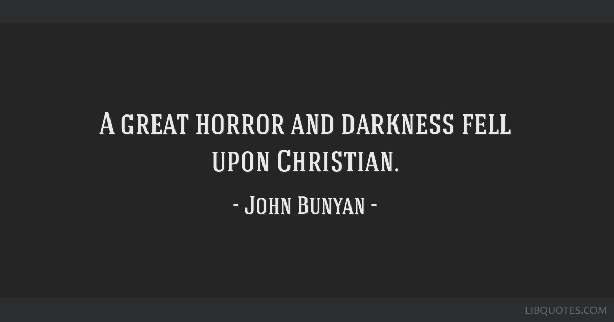 A great horror and darkness fell upon Christian.