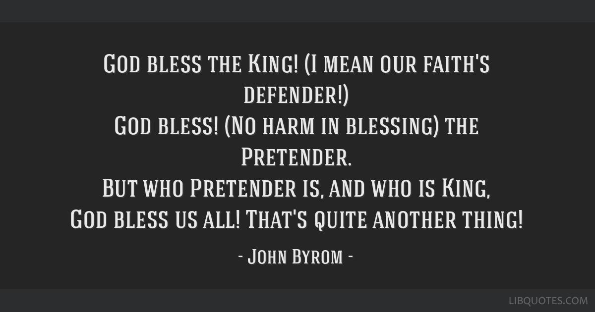 God Bless The King I Mean Our Faiths Defender God Bless No