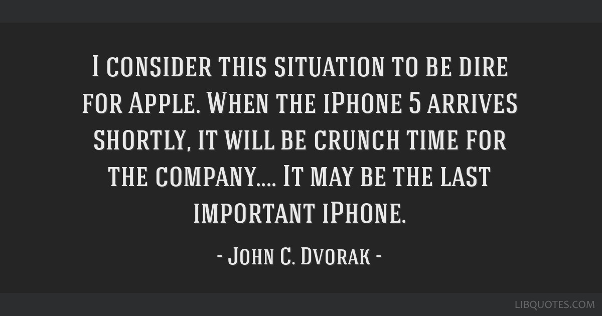 i consider this situation to be dire for apple when the iphone