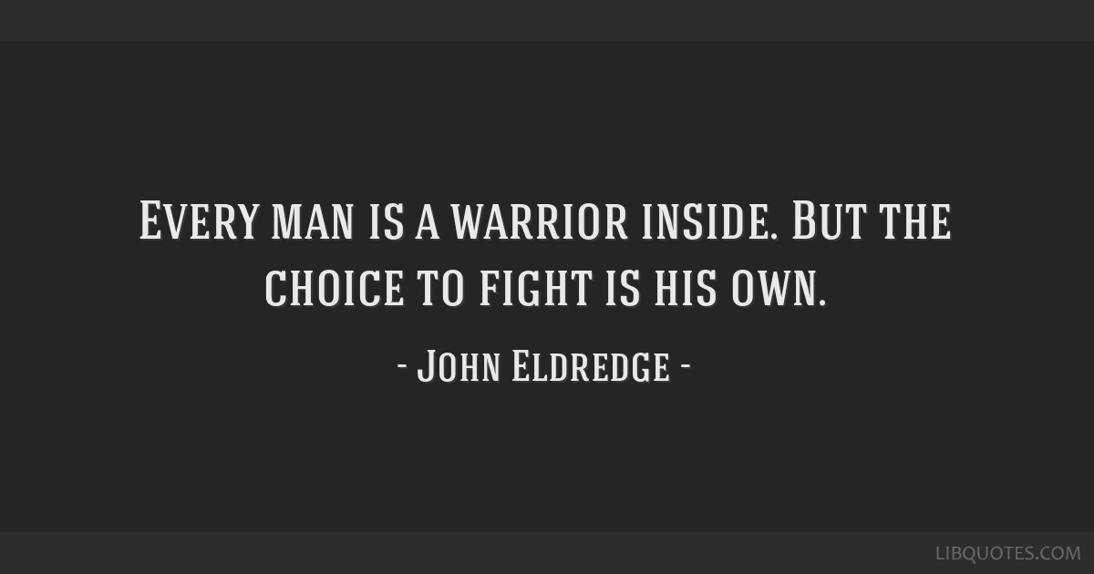 Every Man Is A Warrior Inside But The Choice To Fight Is His Own