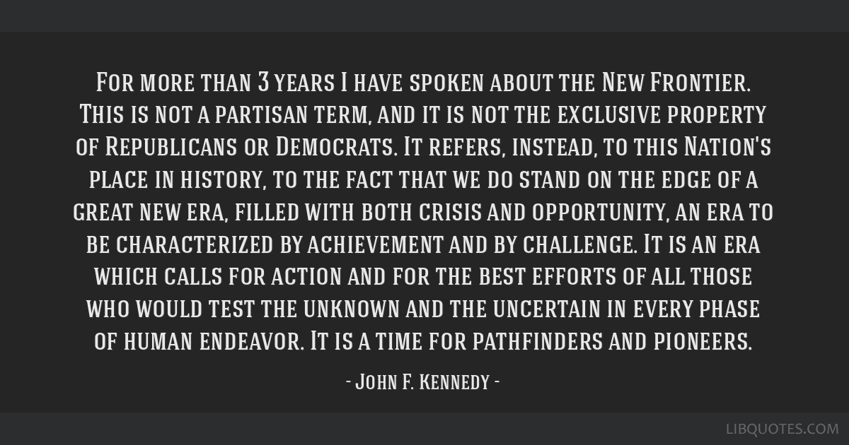 For more than 3 years I have spoken about the New Frontier. This is not a partisan term, and it is not the exclusive property of Republicans or...