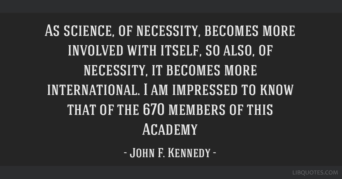 As science, of necessity, becomes more involved with itself, so also, of necessity, it becomes more international. I am impressed to know that of the ...