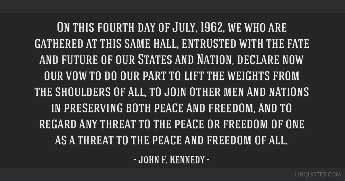 On this fourth day of July, 1962, we who are gathered at this same hall, entrusted with the fate and future of our States and Nation, declare now our ...