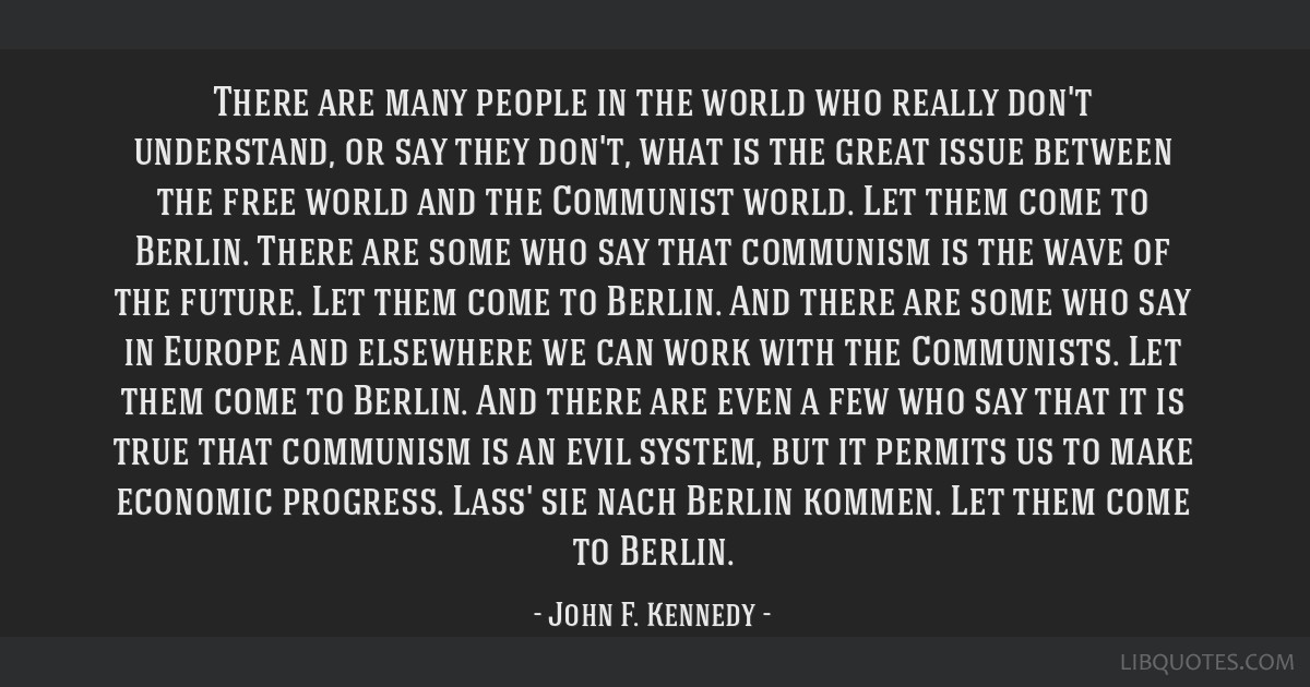 There are many people in the world who really don't understand, or say they don't, what is the great issue between the free world and the Communist...