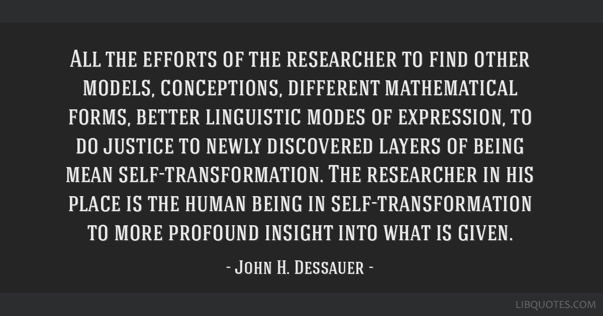 All the efforts of the researcher to find other models, conceptions, different mathematical forms, better linguistic modes of expression, to do...