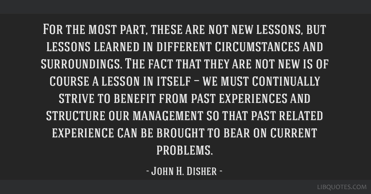 For the most part, these are not new lessons, but lessons learned in different circumstances and surroundings. The fact that they are not new is of...