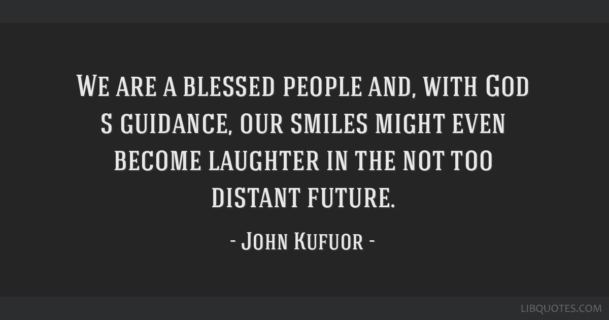 We Are A Blessed People And With God S Guidance Our Smiles Might