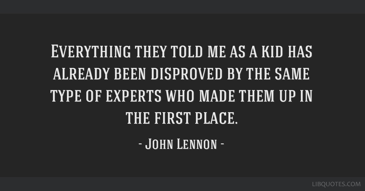 Everything they told me as a kid has already been disproved by the same type of experts who made them up in the first place.