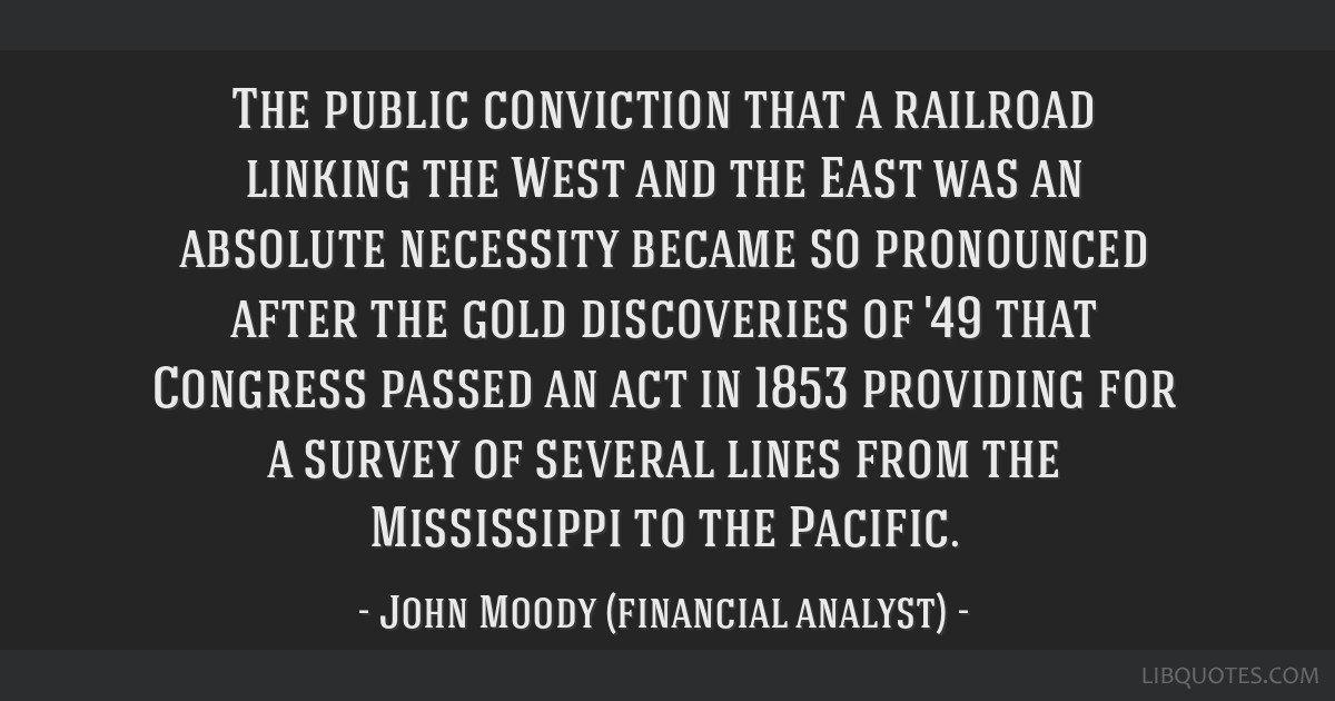 The public conviction that a railroad linking the West and the East was an absolute necessity became so pronounced after the gold discoveries of '49...