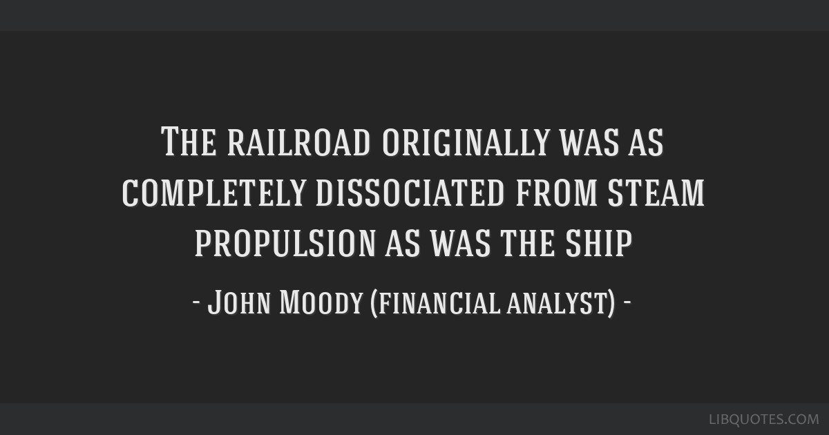 The railroad originally was as completely dissociated from steam propulsion as was the ship