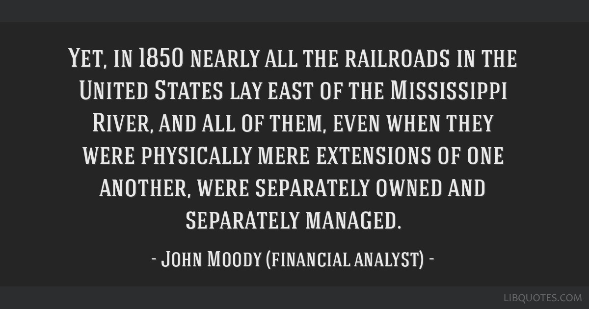 Yet, in 1850 nearly all the railroads in the United States lay east of the Mississippi River, and all of them, even when they were physically mere...