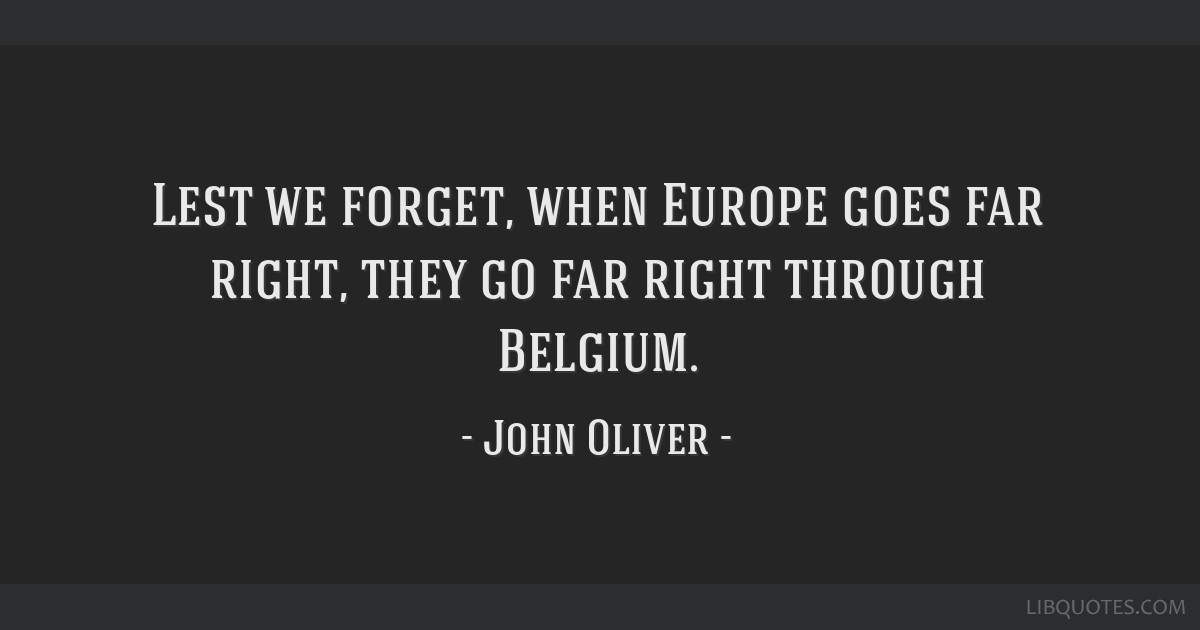 Lest we forget, when Europe goes far right, they go far right through Belgium.