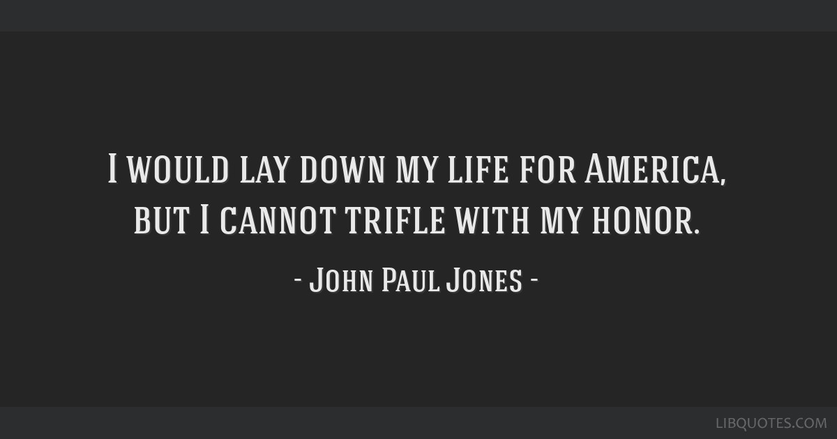 I would lay down my life for America, but I cannot trifle with my honor.