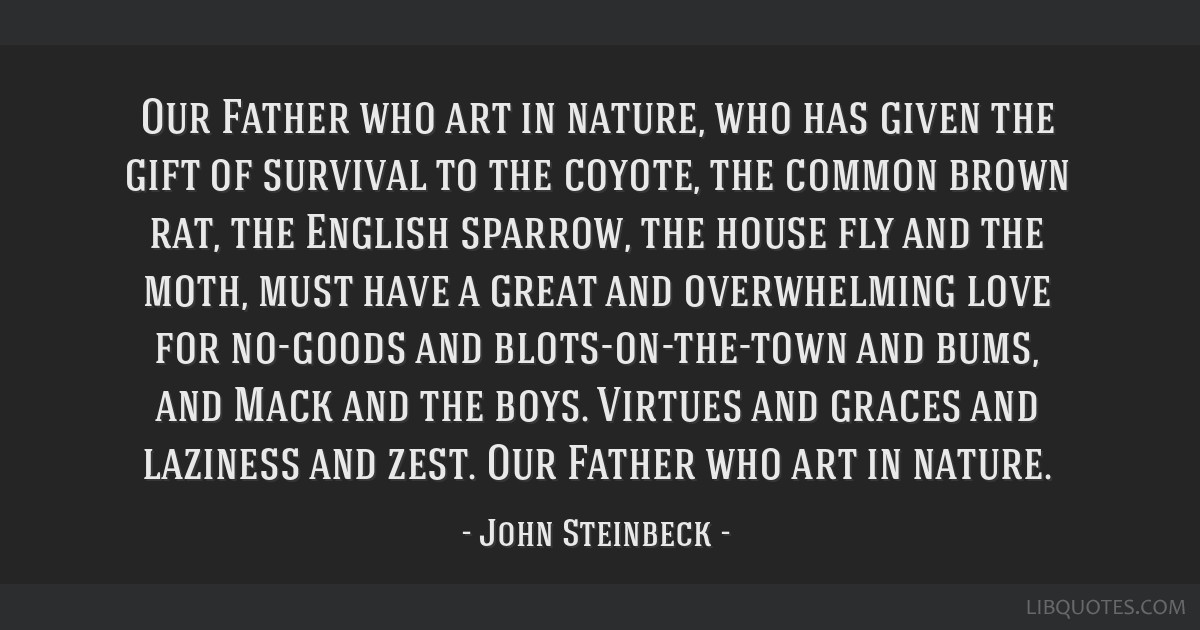Our Father who art in nature, who has given the gift of survival to the coyote, the common brown rat, the English sparrow, the house fly and the...