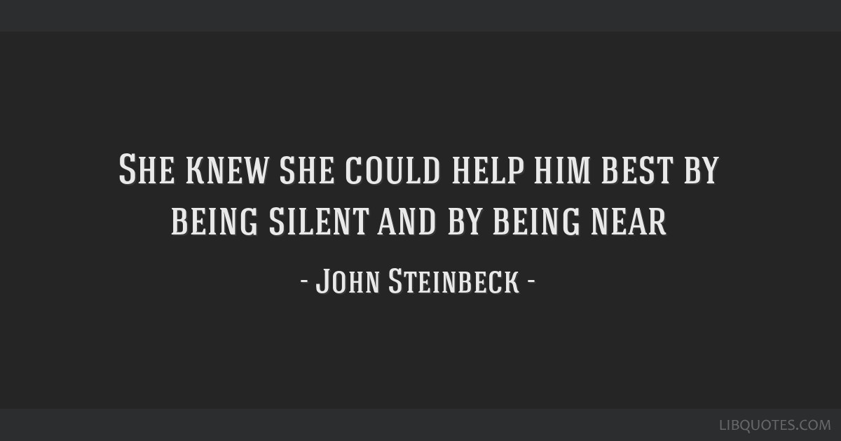 She knew she could help him best by being silent and by being near