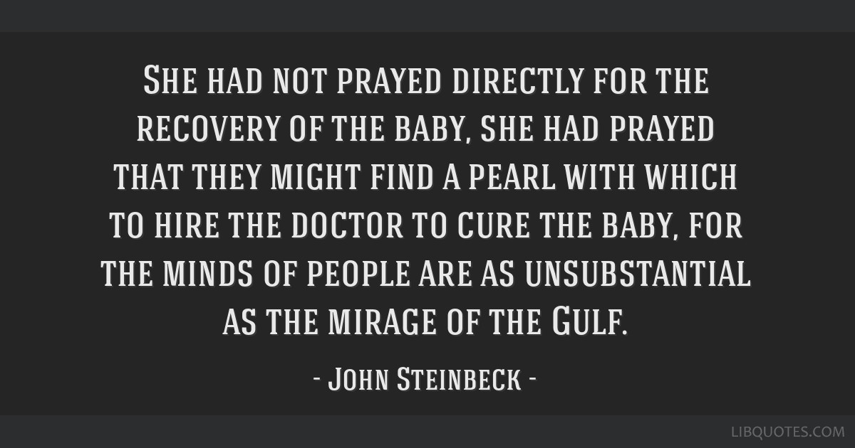 She had not prayed directly for the recovery of the baby, she had prayed that they might find a pearl with which to hire the doctor to cure the baby, ...