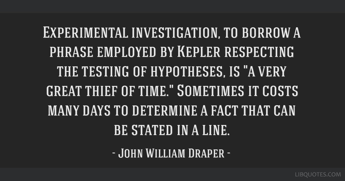 Experimental investigation, to borrow a phrase employed by Kepler respecting the testing of hypotheses, is a very great thief of time. Sometimes it...