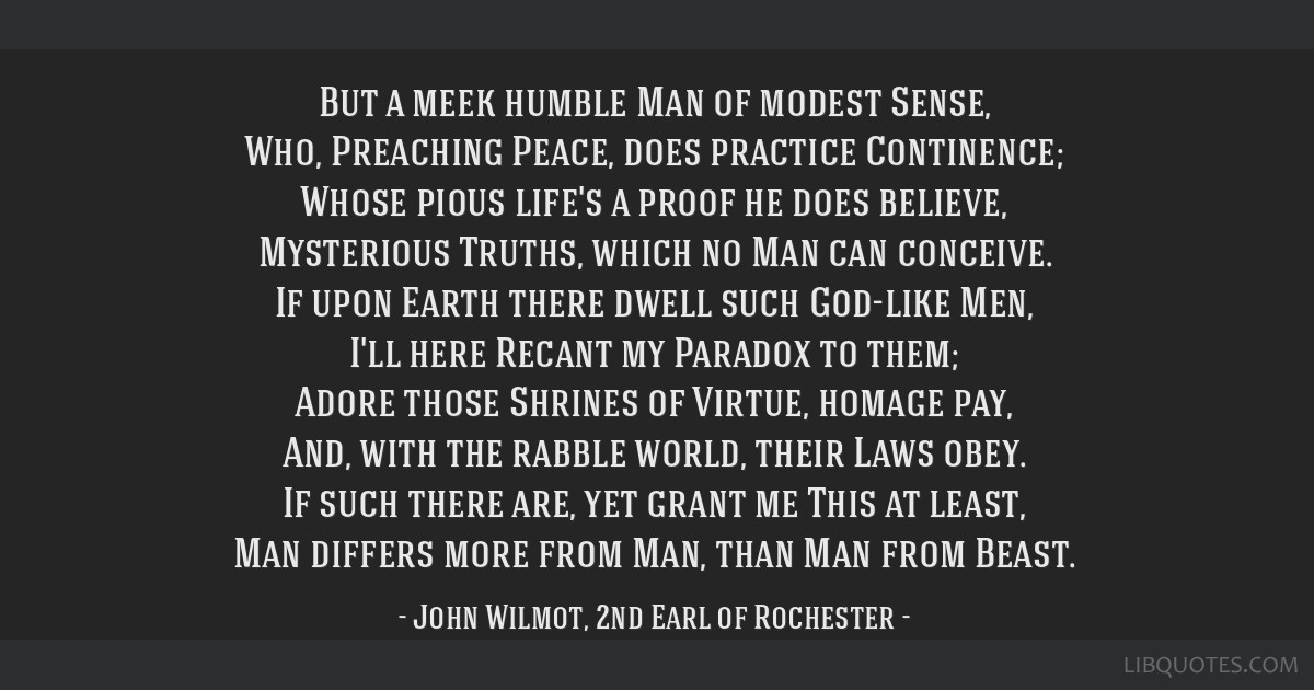 But a meek humble Man of modest Sense, Who, Preaching Peace, does practice Continence; Whose pious life's a proof he does believe, Mysterious Truths, ...