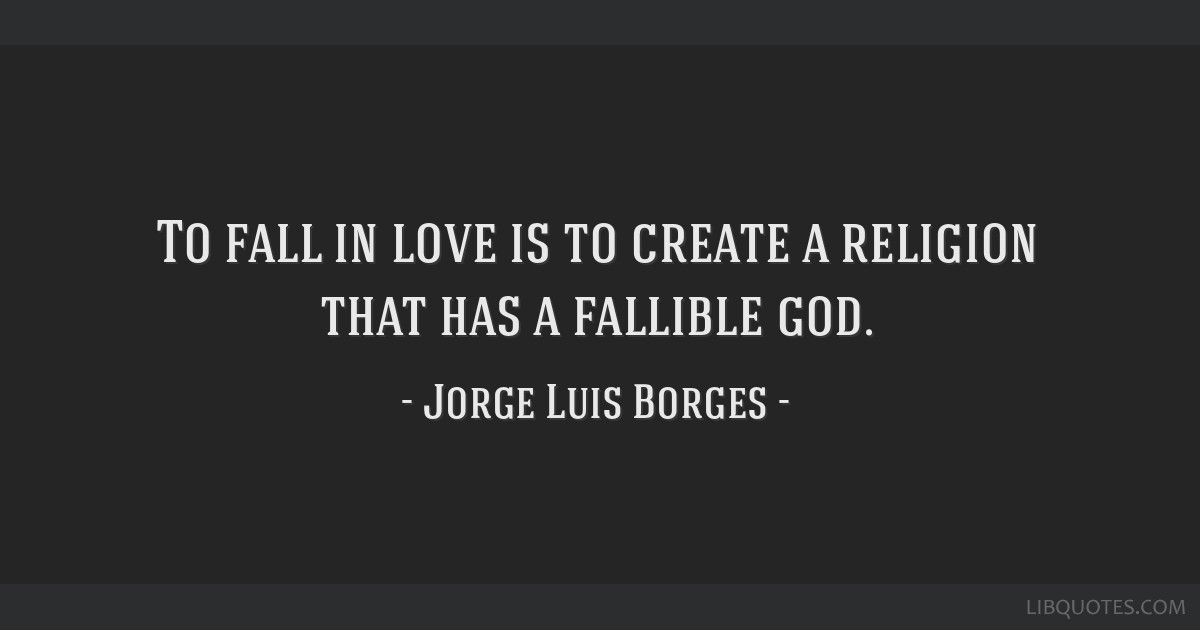 To fall in love is to create a religion that has a fallible god.