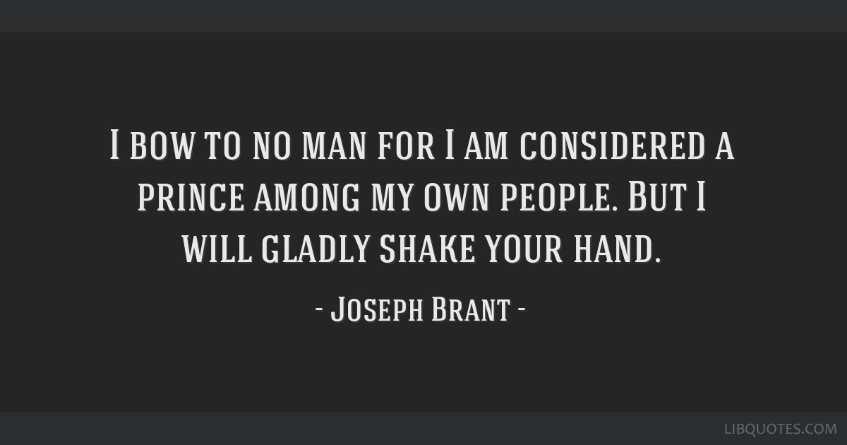 I Bow To No Man For I Am Considered A Prince Among My Own People But