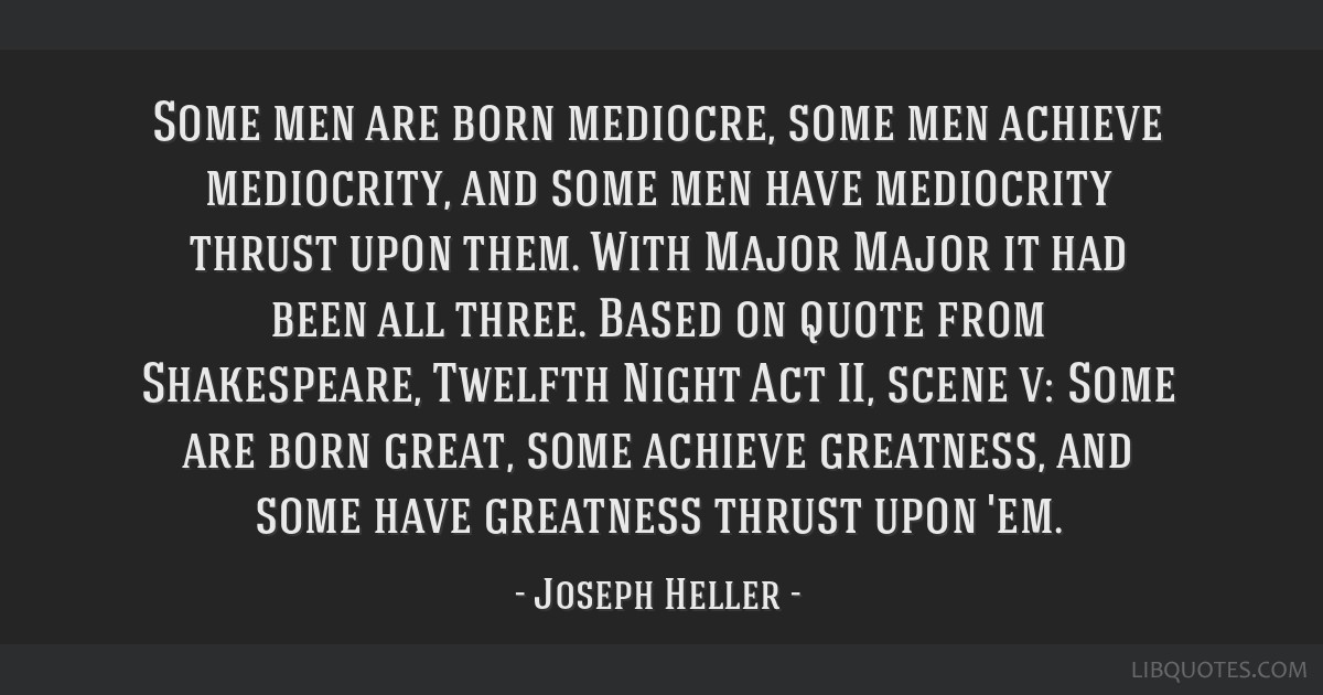 Some men are born mediocre, some men achieve mediocrity, and some men have mediocrity thrust upon them. With Major Major it had been all three. Based ...
