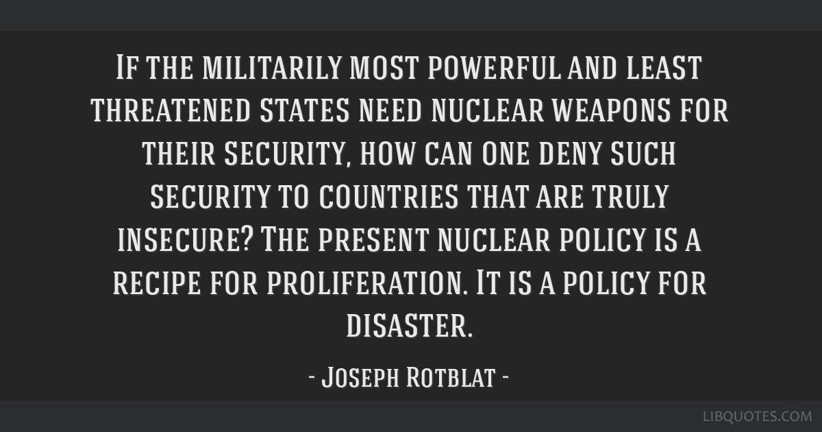 If the militarily most powerful and least threatened states need nuclear weapons for their security, how can one deny such security to countries that ...